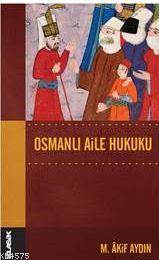 Osmanlı Aile Hukuku; Osmanlı Hukuk Tarihi Dizisi 14