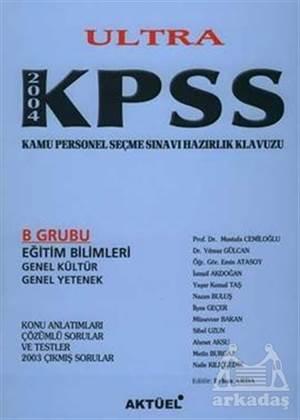 Ultra KPSS 2004 B Grubu Genel Kültür - Genel Yetenek - Eğitim Bilimleri