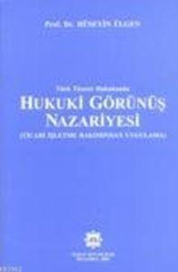 Türk Ticaret Hukukunda Hukuki Görünüş Nazariyesi & Ticari İşletme Bakımından Uygulama