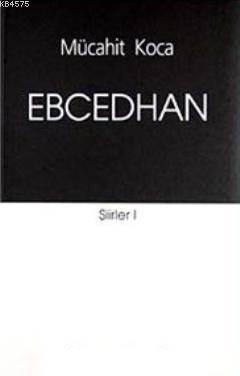 Ebcedhan; Şiirler - I