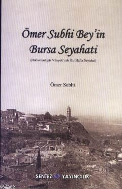 Ömer Subhi Bey'in Bursa Seyahati; Hüdevendigar Vilayeti'nde Bir Hafta Seyahati