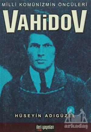 Milli Komünizmin Öncüleri Vahidov