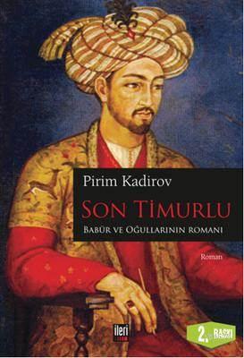 Son Timurlu; Babür Ve Oğullarının Romanı