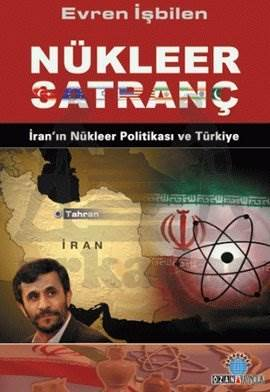 Nükleer Satranç; İranın Nükleer Politikası ve Türkiye