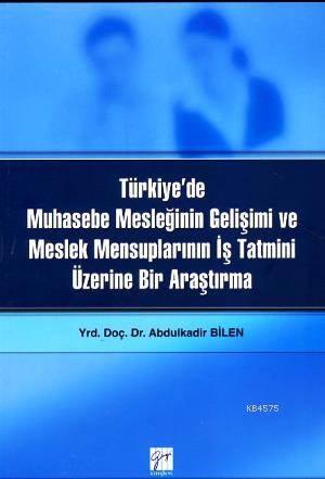 Türkiye'de Muhasebe Mesleğinin Gelişimi; Ve Meslek Mensuplarının İş Tatmini Üzerine Bir Araştırma