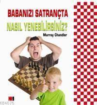 Babanızı Satrançta Nasıl Yenersiniz?