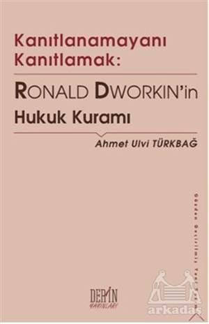 Kanıtlanamayanı Kanıtlamak: Ronald Dworkin'In Hukuk Kuramı