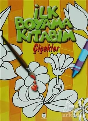 İlk Boyama Kitabım - Çiçekler
