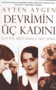 Devrimin Üç Kadını; Latife-Müveddet-Mevhibe