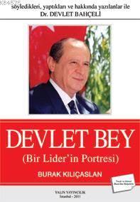 Söyledikleri, Yaptıkları Ve Hakkında Yazılanlar İle Dr. Devlet Bahçeli  Devlet Bey; Bir Lider'in Portresi