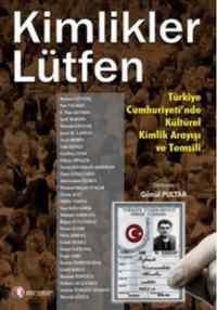Kimlikler Lütfen; Türkiye Cumhuriyetinde Kültürel Kimlik Arayışı ve Temsili