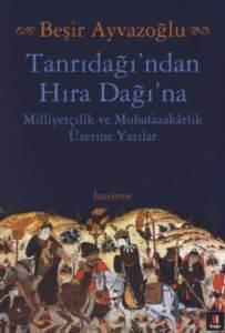 Tanrıdağından Hıra Dağına; Milliyetçilik ve Muhafazakarlık Üzerine Yazılar