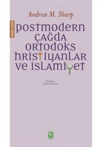 Postmodern Çağda Ortodoks Hristiyanlar Ve İslamiye