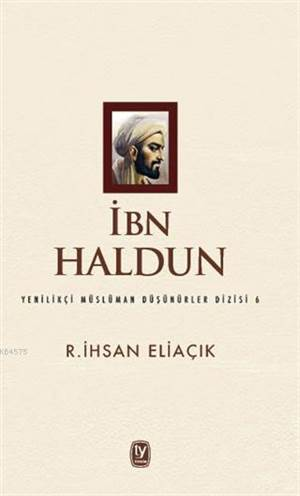İbn Haldun; Yenilikçi Müslüman Düşünürler Dizisi 6