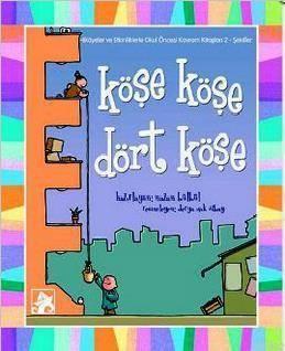 Köşe Köşe Dört Köşe; Hikâyeler Ve Etkinliklerle Okul Öncesi Kavram Kitapları 2 Şekiller