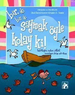 Saymak Öyle Kolay Ki !; Hikâyeler Ve Etkinliklerle Okul Öncesi Kavram Kitapları 3 Sayılar