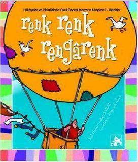 Renk Renk Rengârenk; Hikâyeler Ve Etkinliklerle Okul Öncesi Kavram Kitapları 1 Renkler