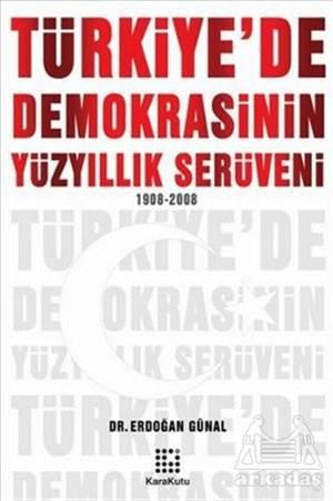 Türkiye'De Demokrasinin Yüzyıllık Serüveni 1908-2008