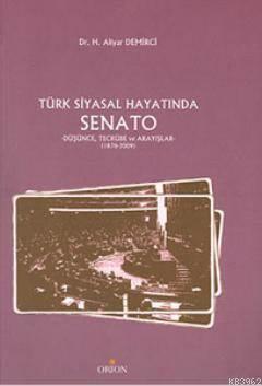 Türk Siyasal Hayatında Senato; Düşünce, Tecrübe Ve Arayışlar - 1876-2009