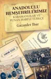 Anadolulu Hemşehrilerimiz; Karamanlılar Ve Yunan Harfli Türkçe