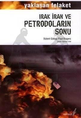 Yaklaşan Felaket Irak İran ve Petrodoların Sonu; Yaklaşan Felaket