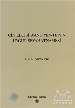 Çin Elçisi Wang Yen-Te'Nin Uygur Seyahatnamesi