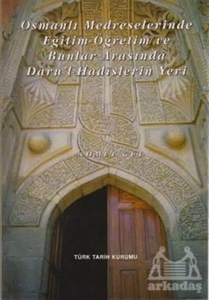 Osmanlı Medreselerinde Eğitim - Öğretim Ve Bunlar Arasında Daru'L-Hadislerin Yeri