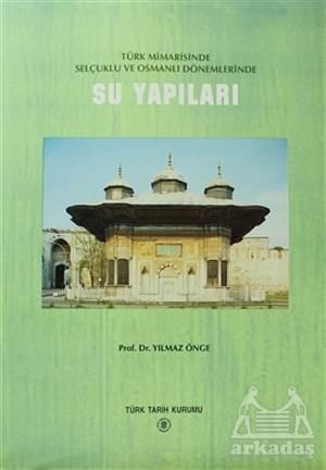Türk Mimarisinde Selçuklu Ve Osmanlı Dönemlerinde Su Yapıları