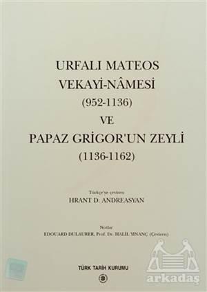 Urfalı Mateos Vekayi-Namesi (952-1136) Ve Papaz Grigor'un Zeyli (1136- 1162)