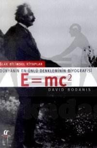 E=mc2; Dünyanın En Ünlü Denkleminin Biyografisi