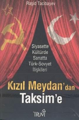 Kızıl Meydan'dan Taksime; Siyasette, Kültürde ve Sanatta Türk-sovyet