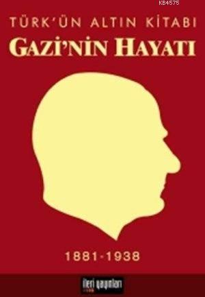 Gazi'nin Hayatı Türk'ün Altın Kitabı