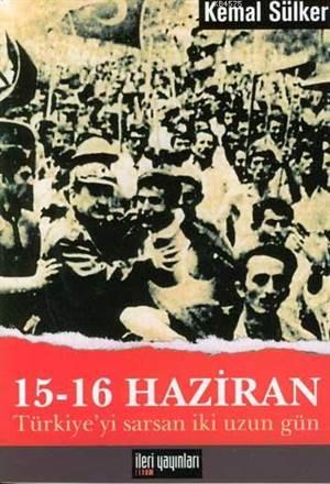 15-16 Haziran -Türkiye'yi Sarsan İki Uzun Gün-
