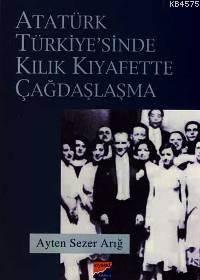 Atatürk Türkiyesi´Nde Kılık Kıyafette Çağdaşlaşma