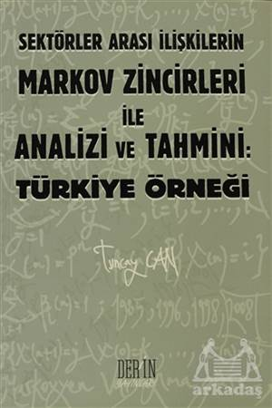 Sektörler Arası İlişkilerin Markov Zincirleri Ile Analizi Ve Tahmini: Türkiye Örneği