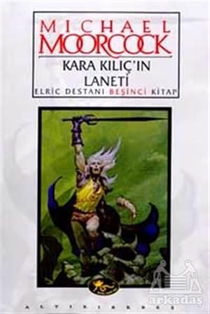 Kara Kılıç'In Laneti Elric Destanı Beşinci Kitap
