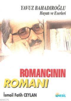 Romancının Romanı; Yavuz Bahadıroğlu Hayatı ve Eserleri