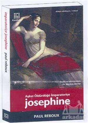 Josephine Aşkın Öldürdüğü İmparatoriçe