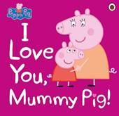 Peppa Pig: I Love  ...